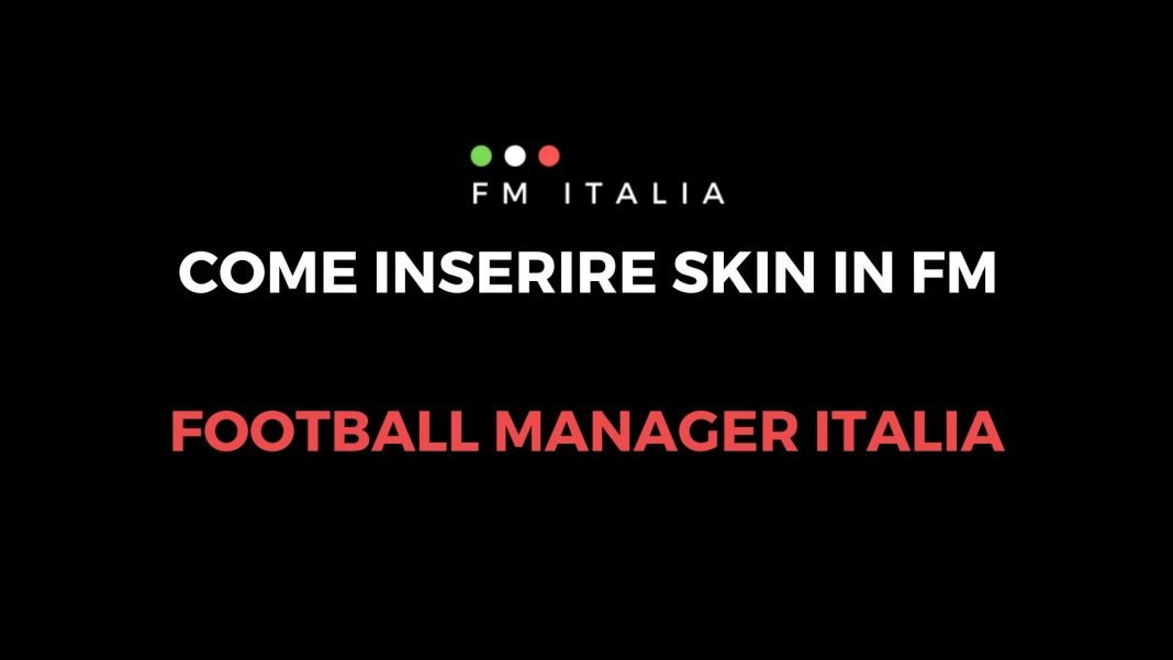 Come inserire le skins in Football Manager